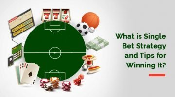 What is Single Bet Strategy and Tips for Winning It?