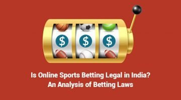 Is Online Sports Betting Legal in India? An Analysis of Betting Laws
